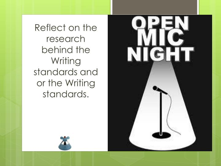 Reflect on the research behind the Writing standards and or the Writing standards.