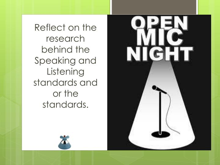 Reflect on the research behind the Speaking and Listening standards and or the standards.