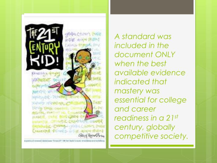 A standard was included in the document ONLY when the best available evidence indicated that mastery was essential for college and career readiness in a 21
