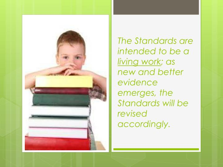 The Standards are intended to be a