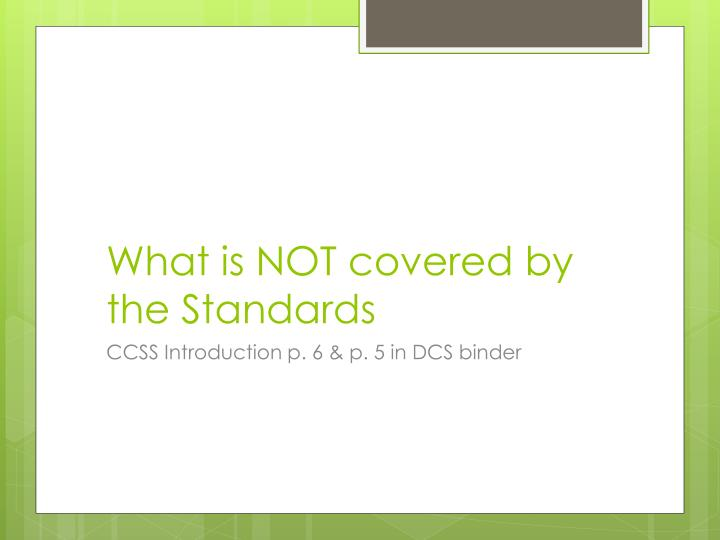 What is NOT covered by the Standards