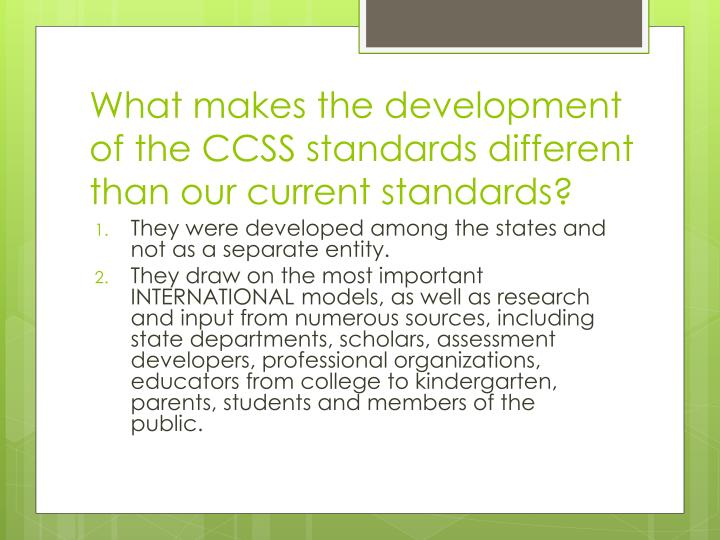 What makes the development of the CCSS standards different than our current standards?