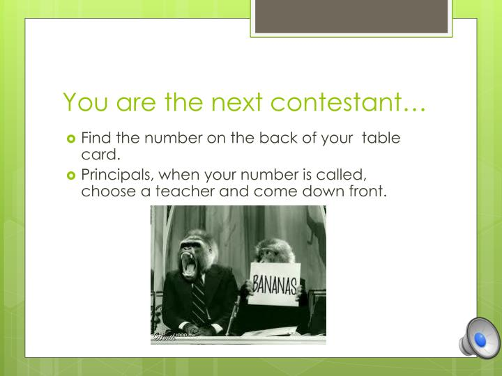 You are the next contestant…
