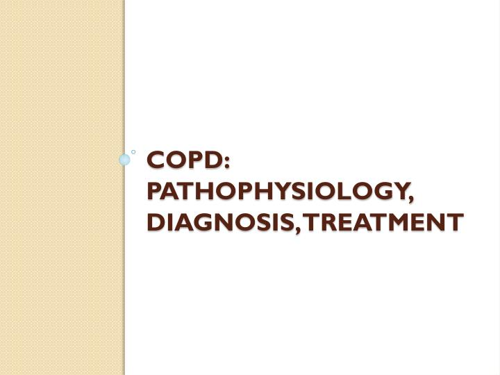 COPD: Pathophysiology, Diagnosis, Treatment