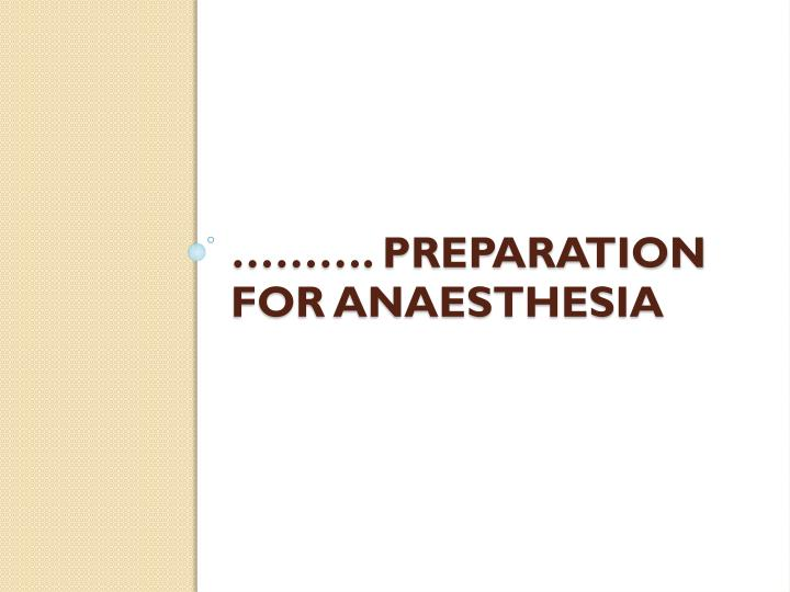 ………. Preparation for Anaesthesia