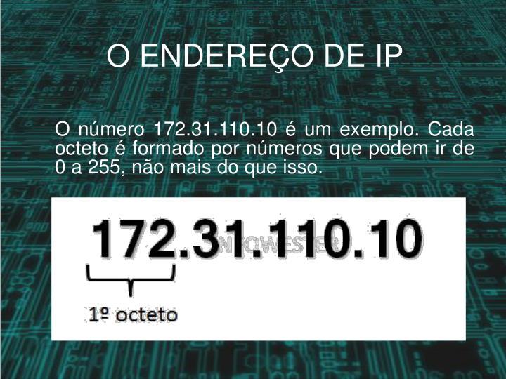 O número172.31.110.10é um exemplo. Cada octeto é formado por números que podem ir de 0 a 255, não mais do que isso.