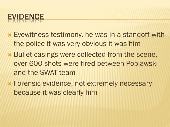 Eyewitness testimony, he was in a standoff with the police it was very obvious it was him