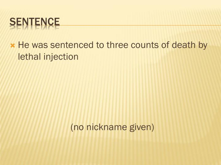 He was sentenced to three counts of death by lethal injection
