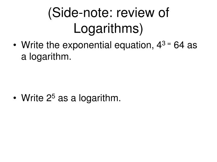 (Side-note: review of Logarithms)