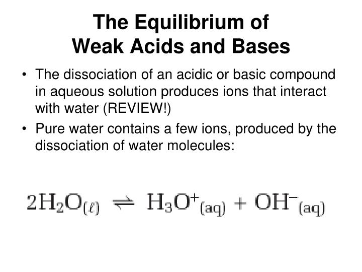 The equilibrium of weak acids and bases1