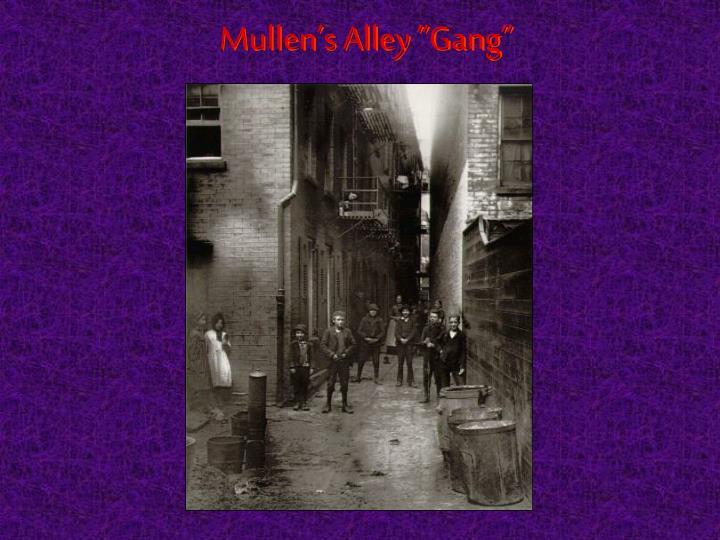 "Mullen's Alley ""Gang"""