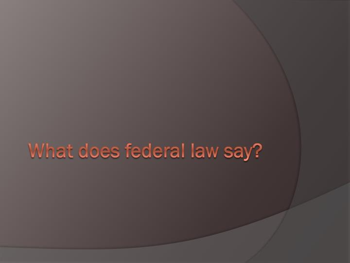 What does federal law say?