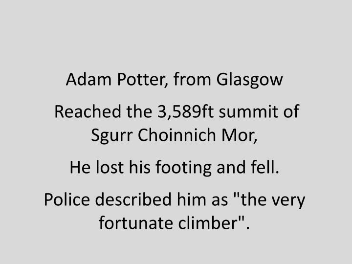 Adam Potter, from Glasgow