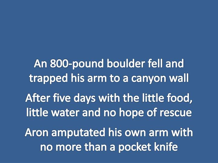 An 800-pound boulder fell and trapped his arm to a canyon wall