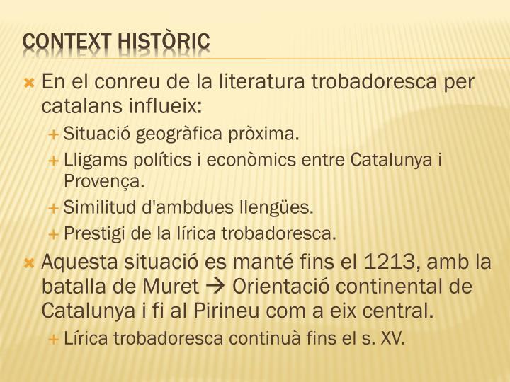 En el conreu de la literatura trobadoresca per catalans influeix: