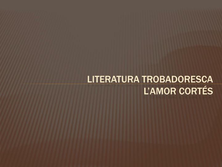 LITERATURA TROBADORESCA