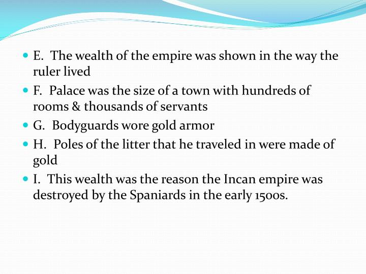 E.  The wealth of the empire was shown in the way the ruler lived