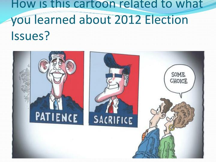 How is this cartoon related to what you learned about 2012 Election Issues?