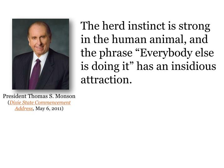 "The herd instinct is strong in the human animal, and the phrase ""Everybody else is doing it"" has an insidious attraction."