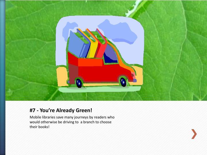 #7 - You're Already Green!