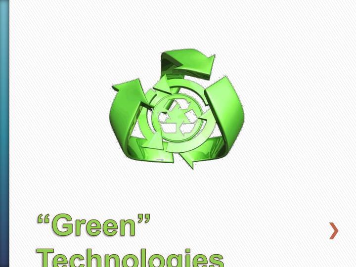 """""""Green"""" Technologies"""