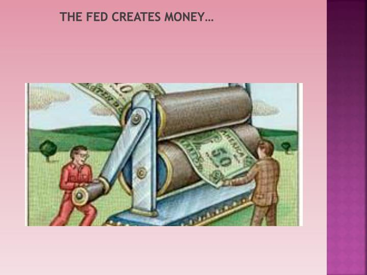 The Fed Creates Money…