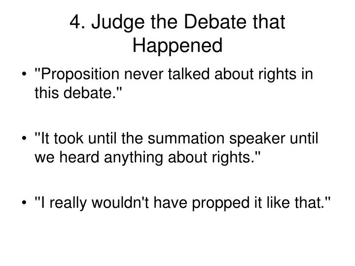 4. Judge the Debate that Happened