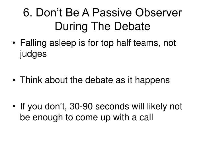 6. Don't Be A Passive Observer During The Debate