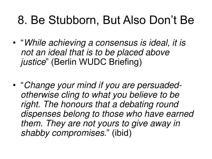 8. Be Stubborn, But Also Don't Be