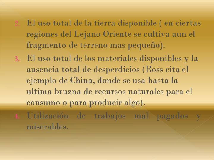 El uso total de la tierra disponible ( en ciertas regiones del Lejano Oriente se cultiva aun el fragmento de terreno mas pequeño).