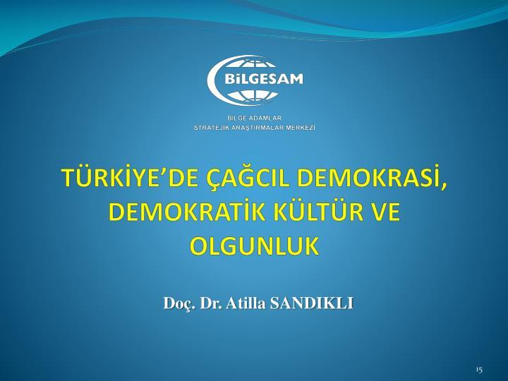 TÜRKİYE'DE ÇAĞCIL DEMOKRASİ, DEMOKRATİK KÜLTÜR VE OLGUNLUK