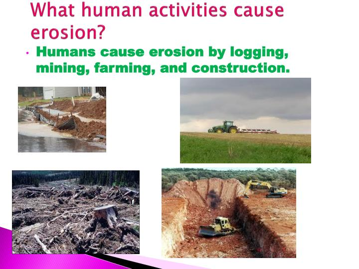 What human activities cause erosion?