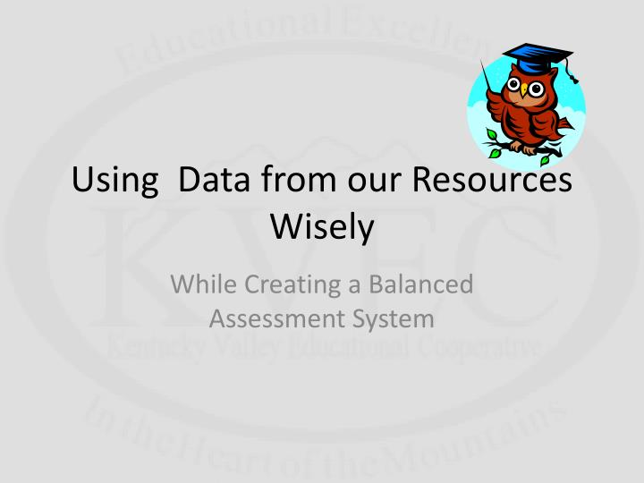 Using  Data from our Resources Wisely