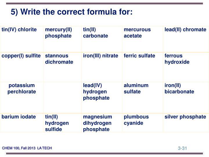 5) Write the correct formula for: