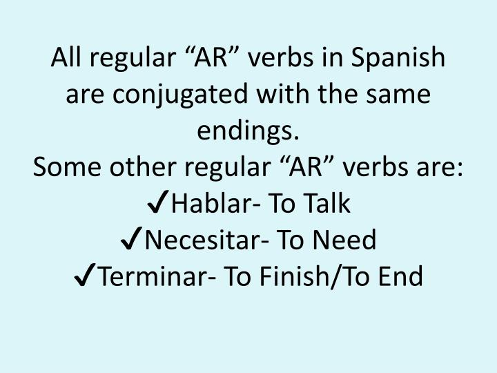 "All regular ""AR"" verbs in Spanish are conjugated with the same endings."