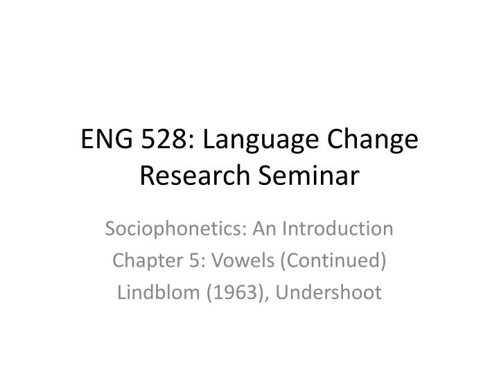 Eng 528 language change research seminar