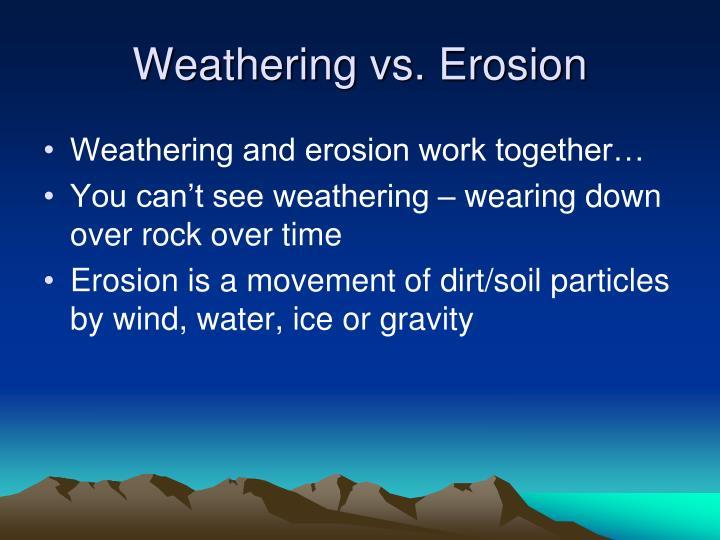 Weathering vs. Erosion