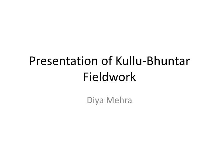 Presentation of kullu bhuntar fieldwork