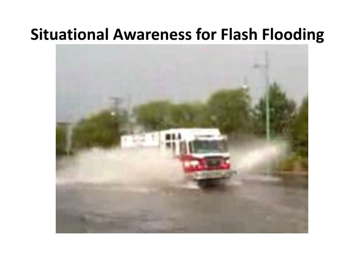 Situational Awareness for Flash Flooding