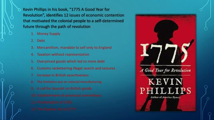 "Kevin Phillips in his book, ""1775 A Good Year for Revolution"", identifies"
