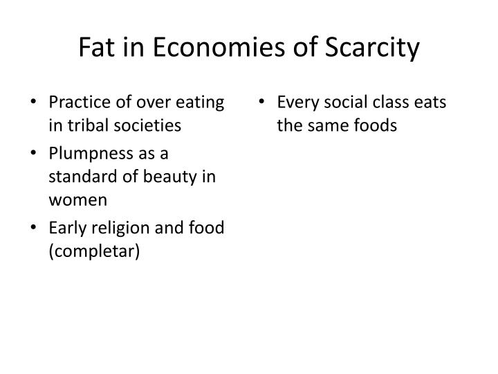 Fat in Economies of Scarcity