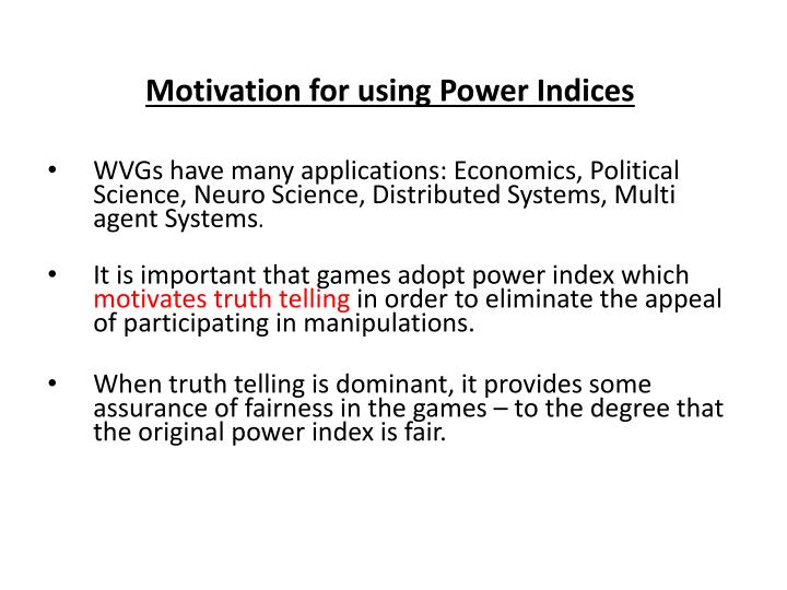 Motivation for using Power Indices