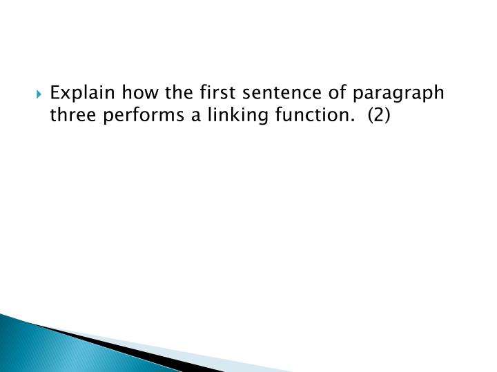 Explain how the first sentence of paragraph three performs a linking function.  (2)