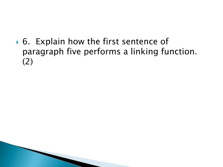 6.Explain how the first sentence of paragraph five performs a linking function.  (2)
