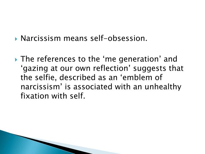 Narcissism means self-obsession.
