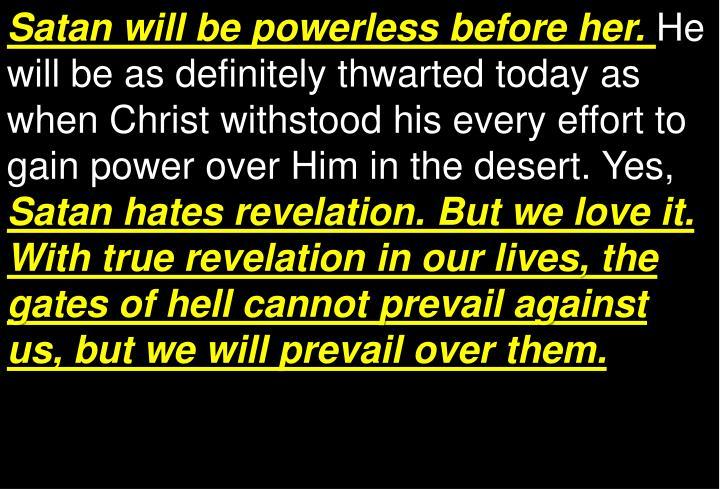 Satan will be powerless before her.