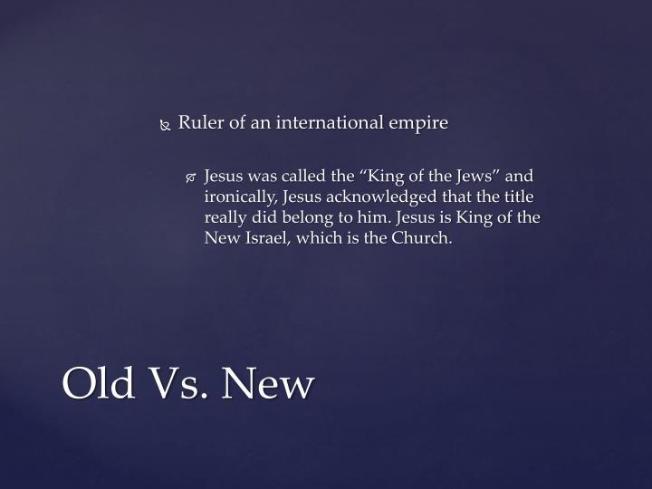 Ruler of an international empire