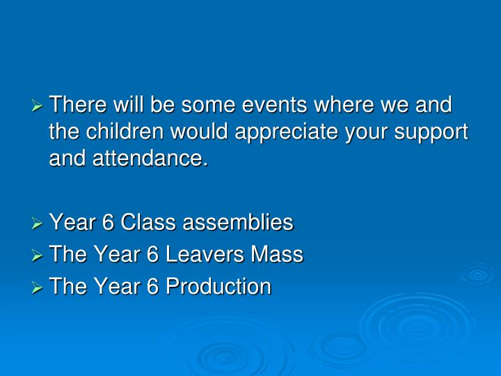 There will be some events where we and the children would appreciate your support and attendance.