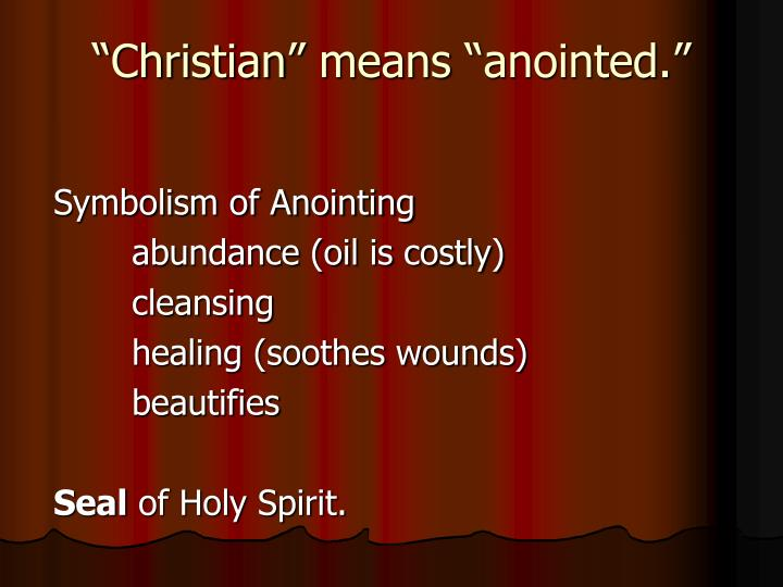"""Christian"" means ""anointed."""