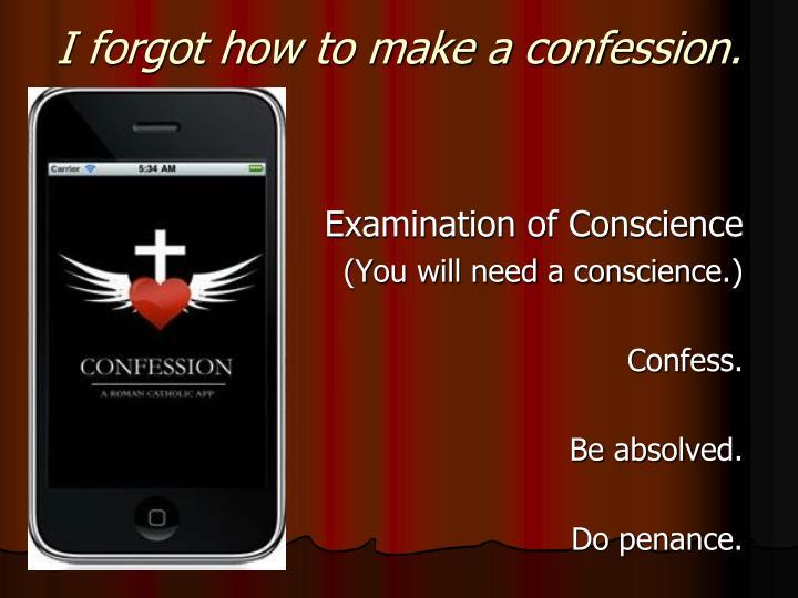 I forgot how to make a confession.